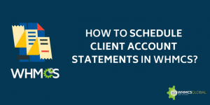 How to schedule Client account statements in WHMCS