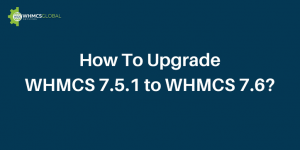 How To Upgrade WHMCS 7.5.1 to WHMCS 7.6