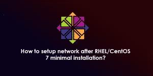 How To Setup Network After RHELCentOS 7 Minimal Installation
