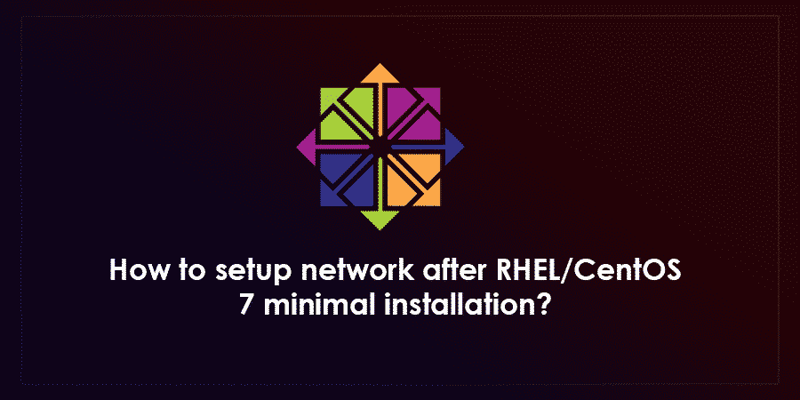 How To Setup Network After RHELCentOS 7 Minimal Installation