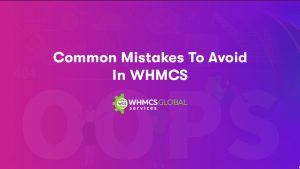 Commen mistake to avoid in WHMCS