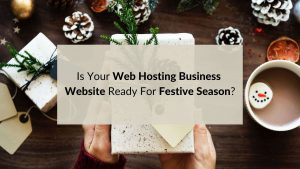 Is Your Web Hosting Business Website Ready For Festive Season?